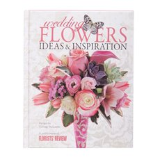 Wedding Flowers: Ideas & Inspirations Floristry Book