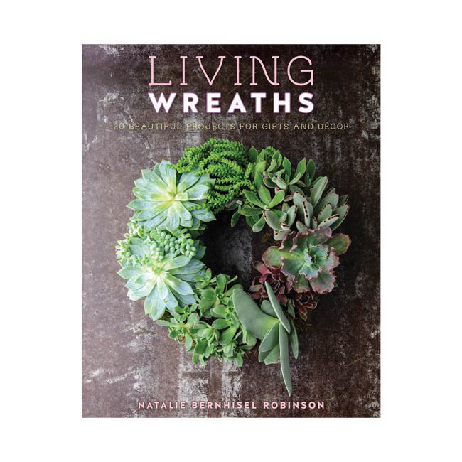 Living Wreaths: 20 Beautiful Projects for Gifts & Decor Book